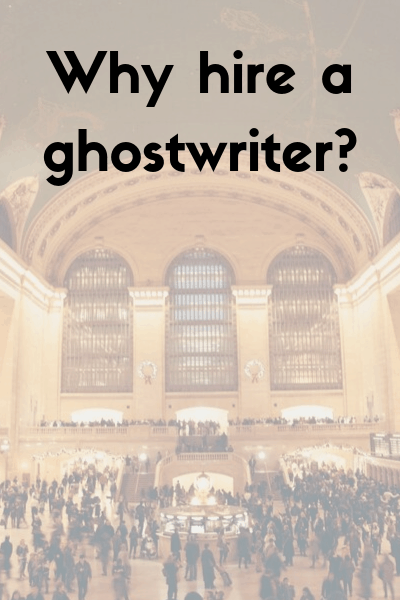 Why hire a ghostwriter?